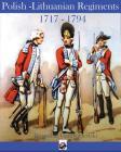 Polish-Lithuanian Regiments 1717-1794 Cover Image