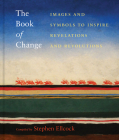 The Book of Change: Images and Symbols to Inspire Revelations and Revolutions Cover Image