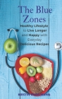 The Blue Zones: Healthy Lifestyle to Live Longer and Happy with Everyday Delicious Recipes Cover Image