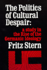 The Politics of Cultural Despair: A Study in the Rise of the Germanic Ideology Cover Image