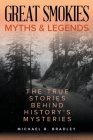 Great Smokies Myths and Legends: The True Stories behind History's Mysteries (Myths and Mysteries) Cover Image