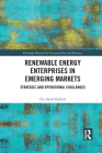 Renewable Energy Enterprises in Emerging Markets: Strategic and Operational Challenges (Routledge Research in Sustainability and Business) Cover Image