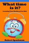 What Time Is It? Learning Time Workbook for Kids Cover Image