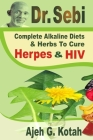 Dr. Sebi: Complete Alkaline Diets & Herbs to Cure Herpes & HIV Cover Image