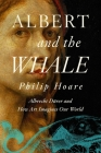 Albert and the Whale: Albrecht Dürer and How Art Imagines Our World Cover Image