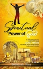 The Spiritual Power of Gold: Its biblical significance and How to Use its Secret Powers for Wealth, Financial Abundance, Healing, and Protection Cover Image