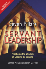 Seven Pillars of Servant Leadership: Practicing the Wisdom of Leading by Serving; Revised & Expanded Edition Cover Image