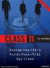 Class 11: Inside the Cia's First Post-9/11 Spy Class Cover Image