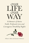 Our Life Our Way: A Memoir of Active Faith, Profound Love and Courageous Disability Rights Cover Image