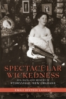 Spectacular Wickedness: Sex, Race, and Memory in Storyville, New Orleans Cover Image