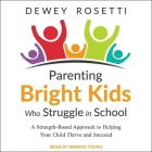 Parenting Bright Kids Who Struggle in School Lib/E: A Strength-Based Approach to Helping Your Child Thrive and Succeed Cover Image