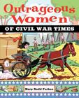 Outrageous Women of Civil War Times Cover Image