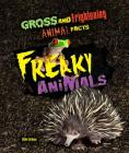 Freaky Animals (Gross and Frightening Animal Facts #6) Cover Image