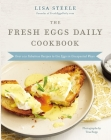 The Fresh Eggs Daily Cookbook: Over 100 Fabulous Recipes to Use Eggs in Unexpected Ways Cover Image