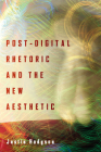 Post-Digital Rhetoric and the New Aesthetic (New Directions in Rhetoric and Materiality) Cover Image