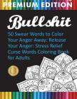 Bullshit: 50 Swear Words to Color Your Anger Away: Release Your Anger: Stress Relief Curse Words Coloring Book for Adults Cover Image