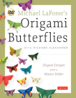 Michael Lafosse's Origami Butterflies: Elegant Designs from a Master Folder: Full-Color Origami Book with 26 Projects and 2 Instructional Dvds: Great Cover Image