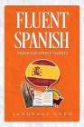 Fluent Spanish through Short Stories Cover Image