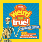 Weird But True Human Body: 300 Outrageous Facts about Your Awesome Anatomy Cover Image