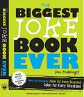 The Biggest Joke Book Ever (No Kidding): Jokes for Everyone! Jokes for Every Occasion! Jokes for Every Situation! Cover Image