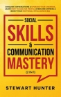 Social Skills & Communication Mastery (2 in 1): Conquer Conversations & Upgrade Your Charisma. Learn How To Analyze People, Overcome Shyness & Boost Y Cover Image
