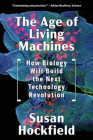 The Age of Living Machines: How Biology Will Build the Next Technology Revolution Cover Image