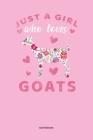 Just a Girl who loves Goats Notebook: Lustiges Ziegen Sprüche Notizbuch für Mädchen die Ziegen lieben. Cover Image