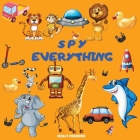 Spy Everything: ABC Guessing Game Picture Book - I Spy With My Little Eye Everything from A to Z - Search and Find the Colorful Alphab Cover Image
