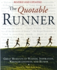 The Quotable Runner: Great Moments of Wisdom, Inspiration, Wrongheadedness, and Humor Cover Image