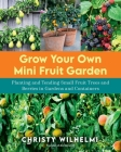 Grow Your Own Mini Fruit Garden: Planting and Tending Small Fruit Trees and Berries in Gardens and Containers Cover Image