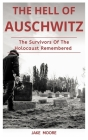 The Hell Of Auschwitz: The Survivors Of The Holocaust Remembered Cover Image