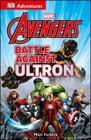 DK Adventures: Marvel The Avengers: Battle Against Ultron Cover Image