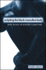 Scripting the Black Masculine Body: Identity, Discourse, and Racial Politics in Popular Media (Suny Series) Cover Image