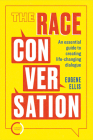 The Race Conversation: An Essential Guide to Creating Life-Changing Dialogue Cover Image