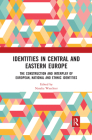 Identities in Central and Eastern Europe: The Construction and Interplay of European, National and Ethnic Identities Cover Image