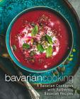 Bavarian Cooking: A Bavarian Cookbook with Authentic Bavarian Recipes (2nd Edition) Cover Image