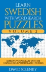 Learn Swedish with Word Search Puzzles Volume 2: Learn Swedish Language Vocabulary with 130 Challenging Bilingual Word Find Puzzles for All Ages Cover Image