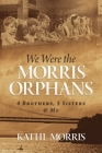 We Were the Morris Orphans: 4 Brothers, 5 Sisters & Me Cover Image