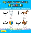 My First Persian ( Farsi ) Alphabets Picture Book with English Translations: Bilingual Early Learning & Easy Teaching Persian ( Farsi ) Books for Kids Cover Image