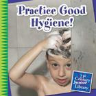 Practice Good Hygiene! (21st Century Junior Library: Your Healthy Body) Cover Image