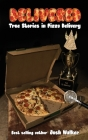 Delivered: True Stories in Pizza Delivery Cover Image