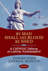 By Man Shall His Blood Be Shed: A Catholic Defense of Capital Punishment Cover Image