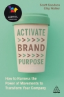 Activate Brand Purpose: How to Harness the Power of Movements to Transform Your Company Cover Image