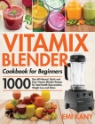 Vitamix Blender Cookbook for Beginners: 1000-Day All-Natural, Quick and Easy Vitamix Blender Recipes for Total Health Rejuvenation, Weight Loss and De Cover Image