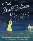The Stuff Between the Stars: How Vera Rubin Discovered Most of the Universe Cover Image