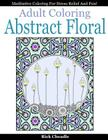 Adult Coloring Book: Abstract Floral Designs: Meditative Coloring for Stress Relief and Fun Cover Image