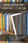 Guiding Instruction in Young Adult Literature: Ideas from Theory, Research, and Practice Cover Image