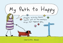 My Path to Happy: Struggles with My Mental Health and All the Wonderful Things That Happened After Cover Image