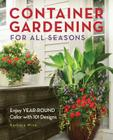 Container Gardening for All Seasons: Enjoy Year-Round Color with 101 Designs Cover Image