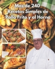 mas de 240 recetas simples de pollo frito y al horno: faciles y una manera sensilla de crearlas con este ecxelente libro de cocina Cover Image